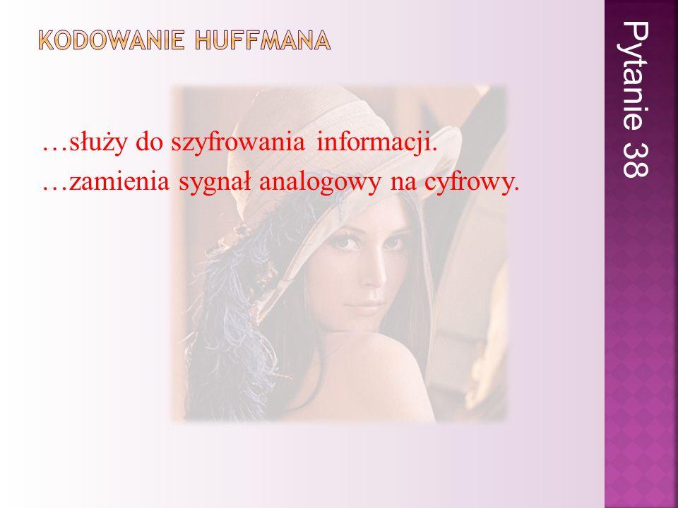 …służy do szyfrowania informacji. …zamienia sygnał analogowy na cyfrowy. Pytanie 38