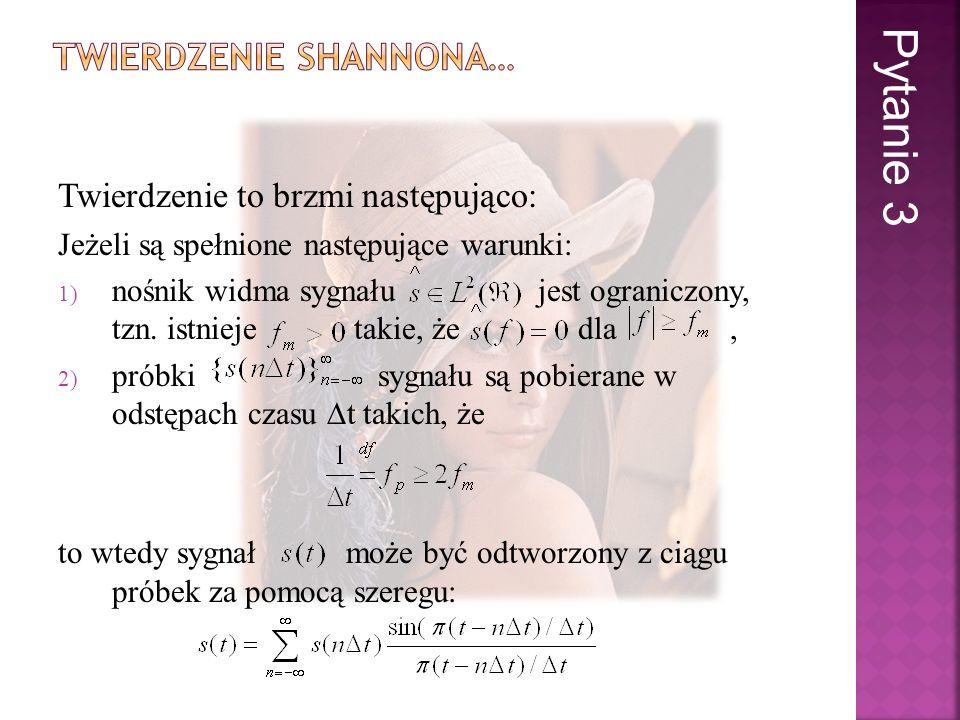 Twierdzenie to brzmi następująco: Jeżeli są spełnione następujące warunki: 1) nośnik widma sygnału jest ograniczony, tzn. istnieje takie, że dla, 2) p