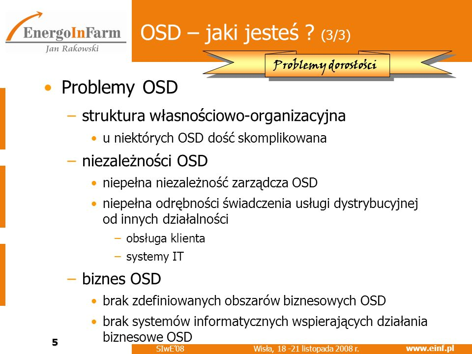 www.einf.pl Wisła, 18 -21 listopada 2008 r. SIwE08 5 OSD – jaki jesteś ? (3/3) Problemy OSD –struktura własnościowo-organizacyjna u niektórych OSD doś