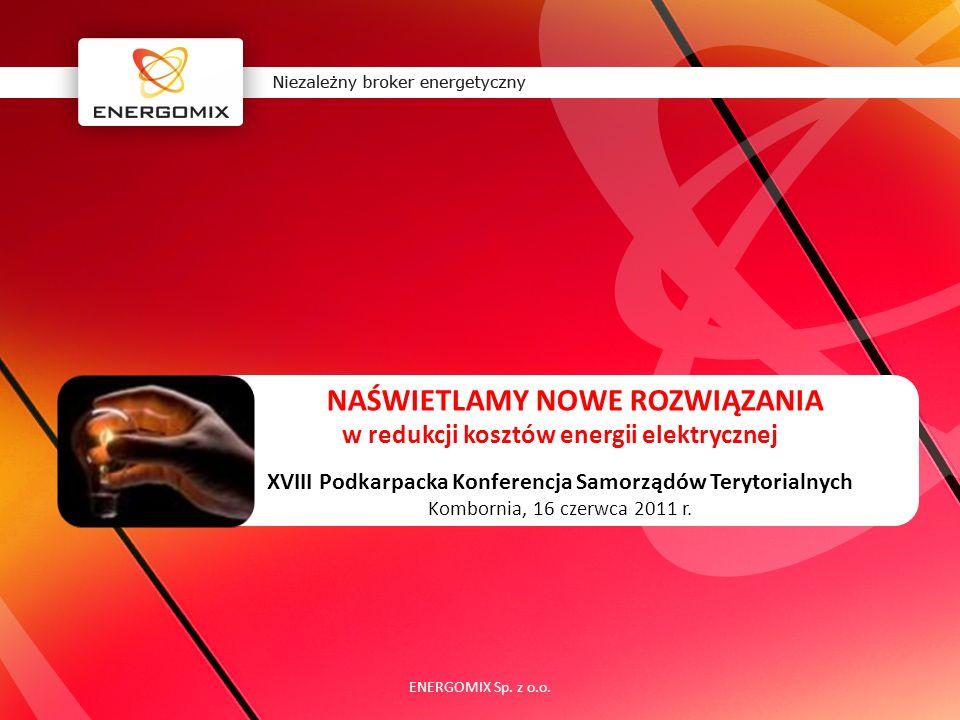 NAŚWIETLAMY NOWE ROZWIĄZANIA w redukcji kosztów energii elektrycznej XVIII Podkarpacka Konferencja Samorządów Terytorialnych Kombornia, 16 czerwca 201