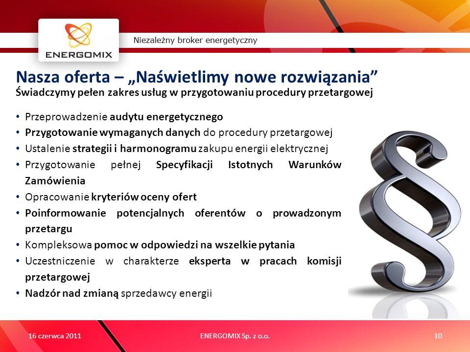 ENERGOMIX Sp. z o.o.10 Nasza oferta – Naświetlimy nowe rozwiązania Świadczymy pełen zakres usług w przygotowaniu procedury przetargowej 16 czerwca 201