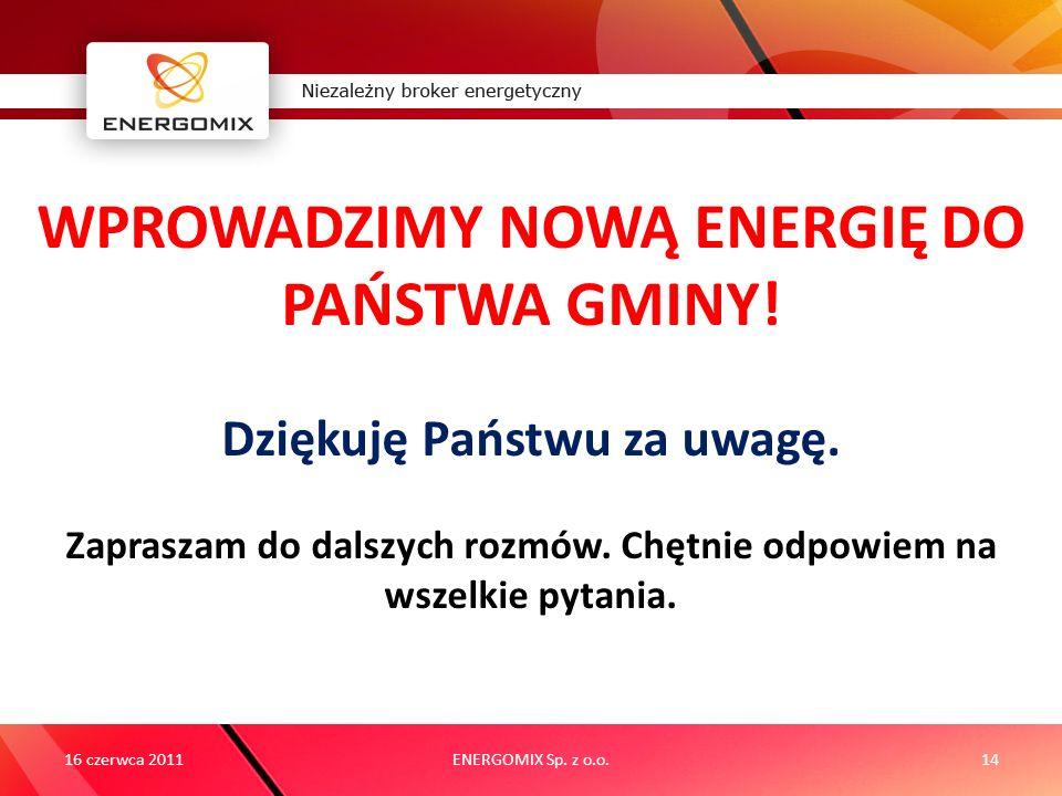ENERGOMIX Sp. z o.o.14 WPROWADZIMY NOWĄ ENERGIĘ DO PAŃSTWA GMINY! Dziękuję Państwu za uwagę. Zapraszam do dalszych rozmów. Chętnie odpowiem na wszelki