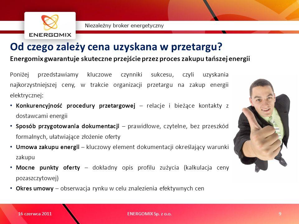 ENERGOMIX Sp. z o.o.9 Od czego zależy cena uzyskana w przetargu? 16 czerwca 2011 Poniżej przedstawiamy kluczowe czynniki sukcesu, czyli uzyskania najk