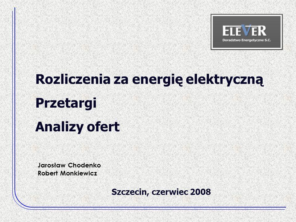 Rozliczenia za energię elektryczną Przetargi Analizy ofert Szczecin, czerwiec 2008 Jarosław Chodenko Robert Monkiewicz