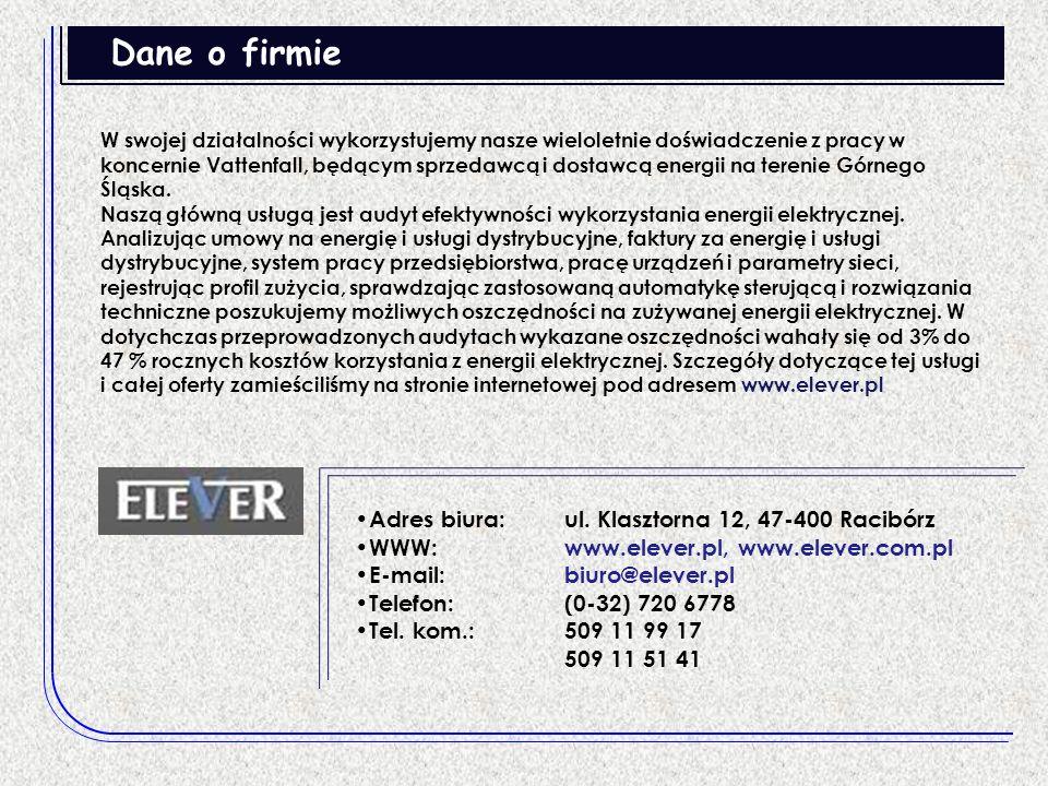 Dane o firmie Adres biura: ul. Klasztorna 12, 47-400 Racibórz WWW: www.elever.pl, www.elever.com.pl E-mail: biuro@elever.pl Telefon: (0-32) 720 6778 T