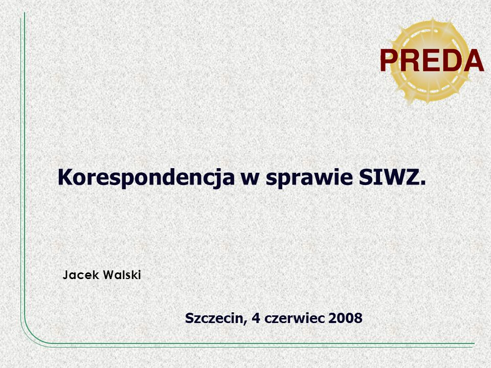 Korespondencja w sprawie SIWZ. Szczecin, 4 czerwiec 2008 Jacek Walski