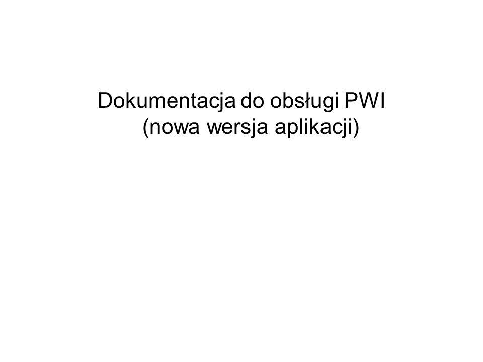 Dokumentacja do obsługi PWI (nowa wersja aplikacji)