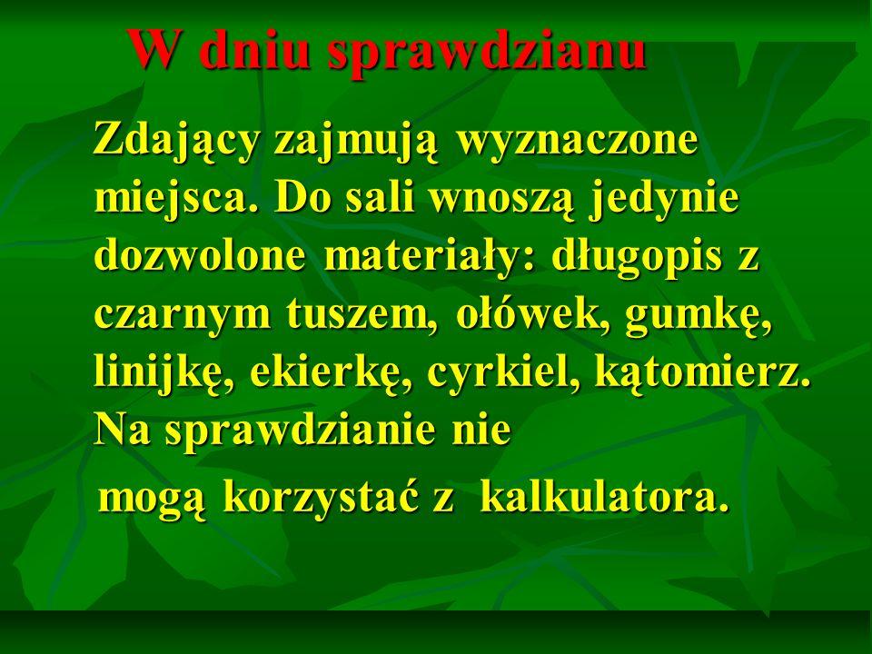 DODATKOWE INFORMACJE DODATKOWE INFORMACJE O SPRAWDZIANIE MOŻNA UZYSKAĆ NA STRONACH INTERNETOWYCH: www.cke.edu.pl O SPRAWDZIANIE MOŻNA UZYSKAĆ NA STRONACH INTERNETOWYCH: www.cke.edu.pl www.cke.edu.pl www.oke.lodz.pl www.oke.lodz.plwww.oke.lodz.pl www.oke.krakow.pl www.oke.krakow.pl
