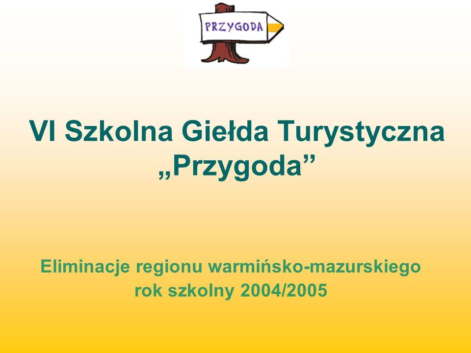 VI Szkolna Giełda Turystyczna Przygoda Eliminacje regionu warmińsko-mazurskiego rok szkolny 2004/2005