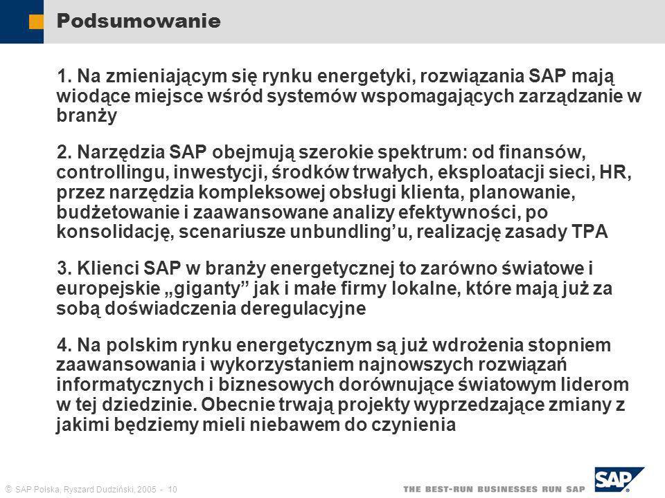 SAP Polska, Ryszard Dudziński, 2005 - 10 Podsumowanie 1. Na zmieniającym się rynku energetyki, rozwiązania SAP mają wiodące miejsce wśród systemów wsp