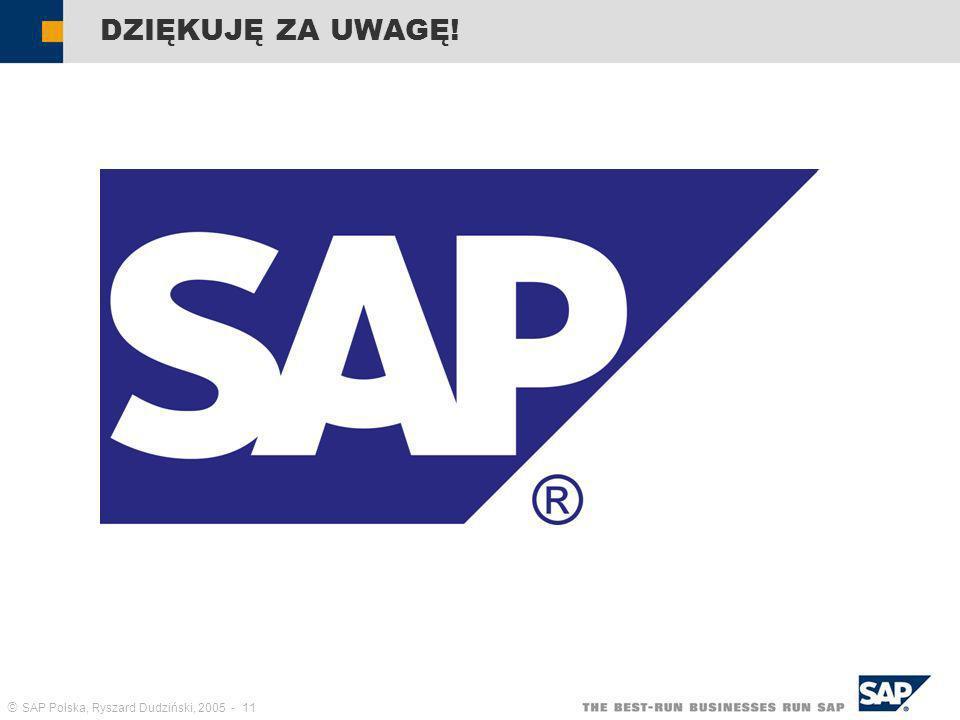 SAP Polska, Ryszard Dudziński, 2005 - 11 DZIĘKUJĘ ZA UWAGĘ!