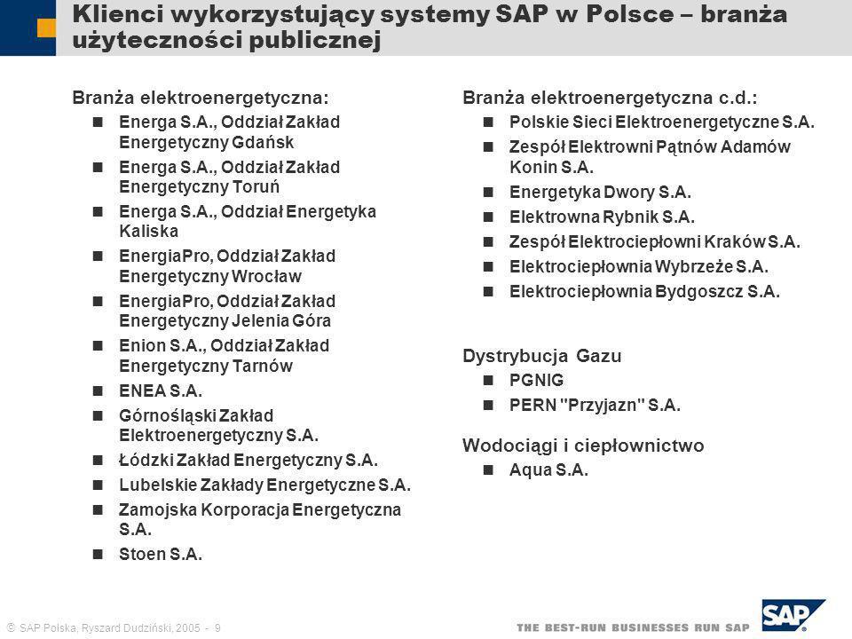 SAP Polska, Ryszard Dudziński, 2005 - 9 Klienci wykorzystujący systemy SAP w Polsce – branża użyteczności publicznej Branża elektroenergetyczna: Energ