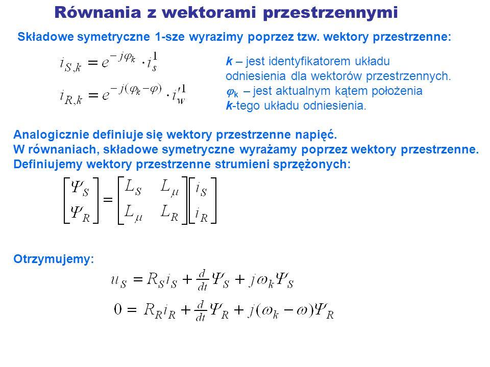 Równania z wektorami przestrzennymi Składowe symetryczne 1-sze wyrazimy poprzez tzw. wektory przestrzenne: k – jest identyfikatorem układu odniesienia