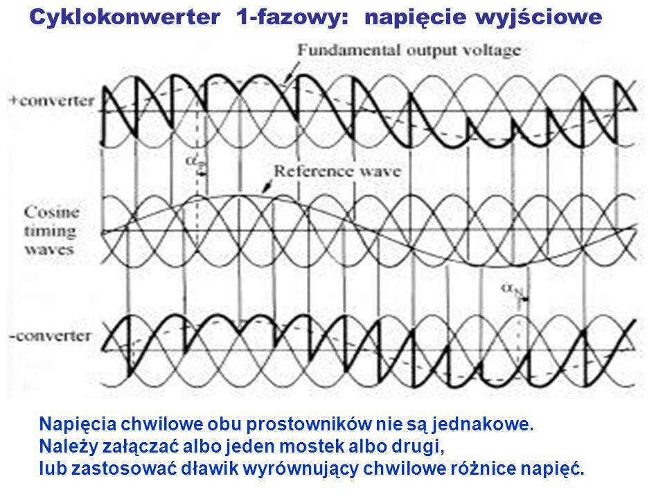 Cyklokonwerter 1-fazowy: napięcie wyjściowe Napięcia chwilowe obu prostowników nie są jednakowe. Należy załączać albo jeden mostek albo drugi, lub zas