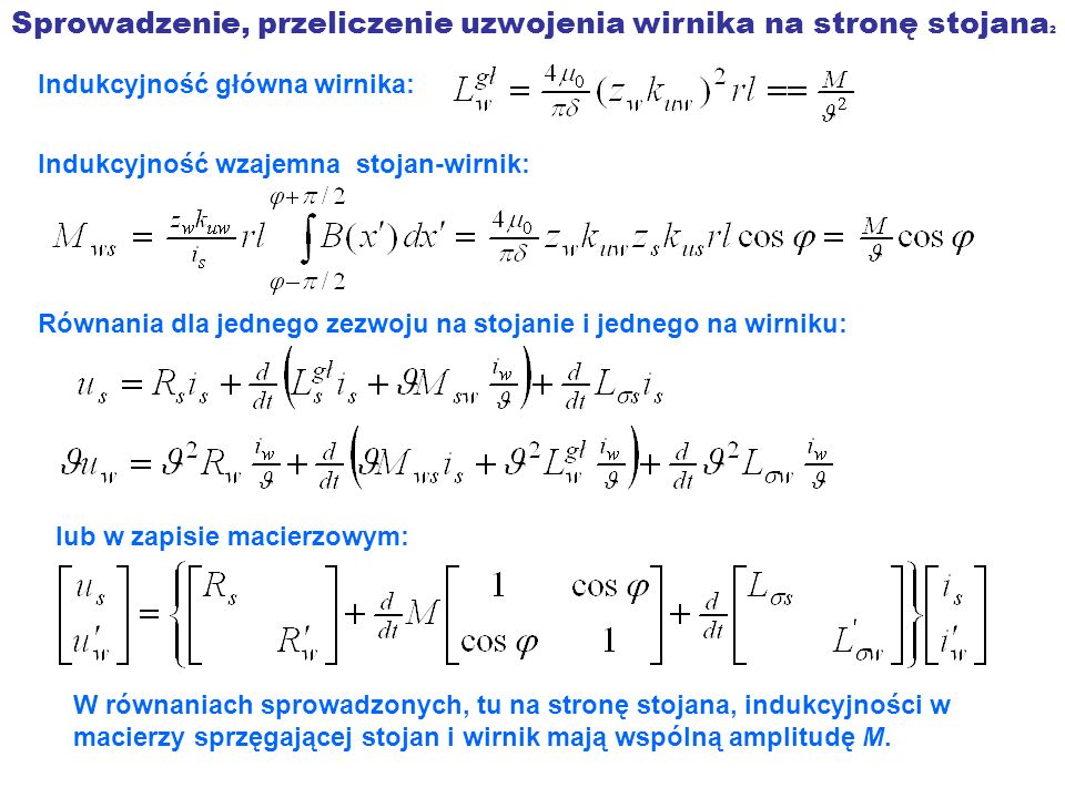 Sprowadzenie, przeliczenie uzwojenia wirnika na stronę stojana 2 Indukcyjność główna wirnika: Indukcyjność wzajemna stojan-wirnik: Równania dla jedneg