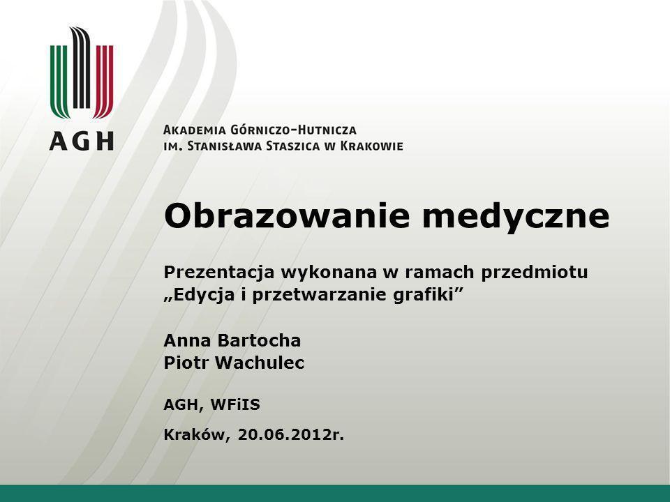 Obrazowanie medyczne Anna Bartocha Piotr Wachulec AGH, WFiIS Kraków, 20.06.2012r.