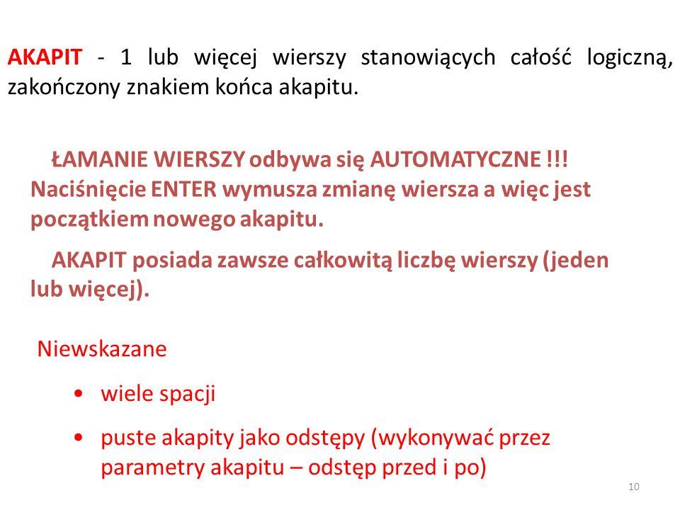 AKAPIT - 1 lub więcej wierszy stanowiących całość logiczną, zakończony znakiem końca akapitu.