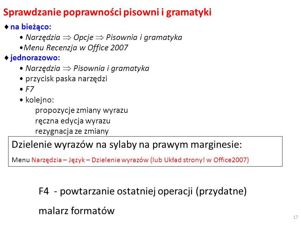 Sprawdzanie poprawności pisowni i gramatyki na bieżąco: Narzędzia Opcje Pisownia i gramatyka Menu Recenzja w Office 2007 jednorazowo: Narzędzia Pisown