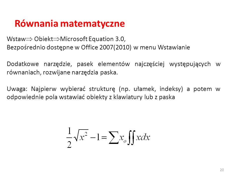Równania matematyczne Wstaw Obiekt Microsoft Equation 3.0, Bezpośrednio dostępne w Office 2007(2010) w menu Wstawianie Dodatkowe narzędzie, pasek elementów najczęściej występujących w równaniach, rozwijane narzędzia paska.