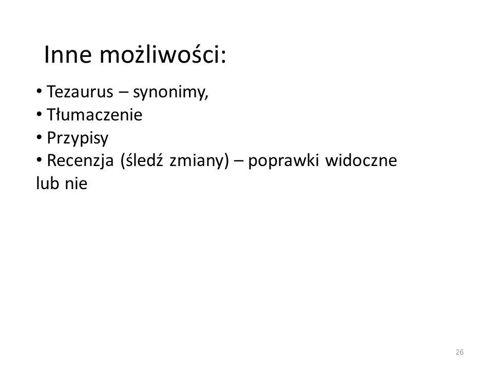 26 Inne możliwości: Tezaurus – synonimy, Tłumaczenie Przypisy Recenzja (śledź zmiany) – poprawki widoczne lub nie