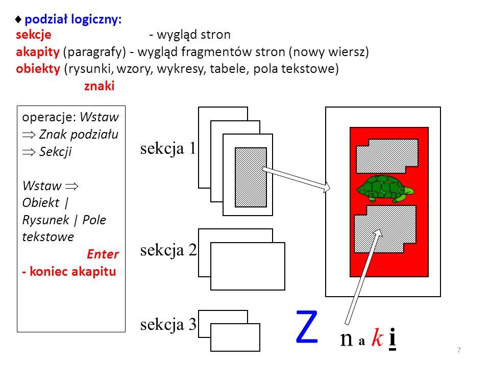 podział logiczny: sekcje - wygląd stron akapity (paragrafy) - wygląd fragmentów stron (nowy wiersz) obiekty (rysunki, wzory, wykresy, tabele, pola tekstowe) znaki sekcja 1 sekcja 2 sekcja 3 Z n a k i operacje: Wstaw Znak podziału Sekcji Wstaw Obiekt | Rysunek | Pole tekstowe Enter - koniec akapitu 7