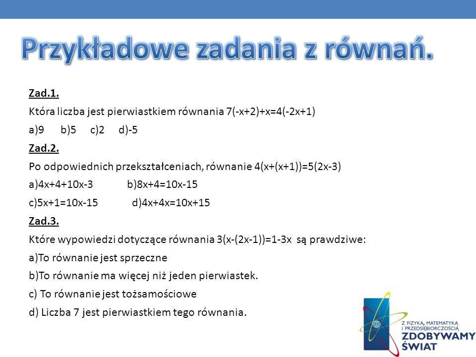 Zad.1. Która liczba jest pierwiastkiem równania 7(-x+2)+x=4(-2x+1) a)9 b)5 c)2 d)-5 Zad.2. Po odpowiednich przekształceniach, równanie 4(x+(x+1))=5(2x