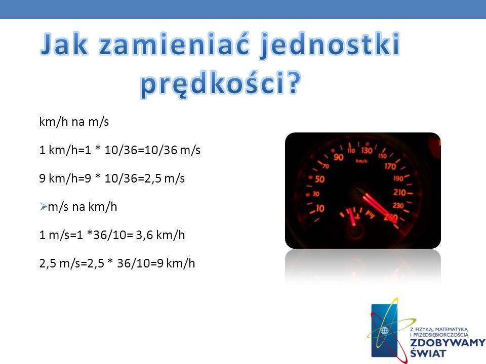 km/h na m/s 1 km/h=1 * 10/36=10/36 m/s 9 km/h=9 * 10/36=2,5 m/s m/s na km/h 1 m/s=1 *36/10= 3,6 km/h 2,5 m/s=2,5 * 36/10=9 km/h