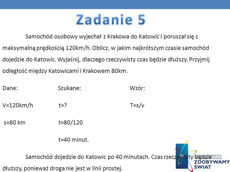 Samochód osobowy wyjechał z Krakowa do Katowic i poruszał się z maksymalną prędkością 120km/h. Oblicz, w jakim najkrótszym czasie samochód dojedzie do