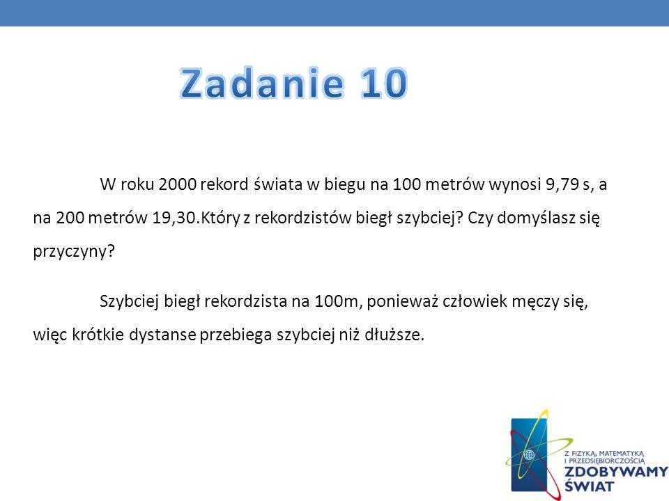 W roku 2000 rekord świata w biegu na 100 metrów wynosi 9,79 s, a na 200 metrów 19,30.Który z rekordzistów biegł szybciej? Czy domyślasz się przyczyny?