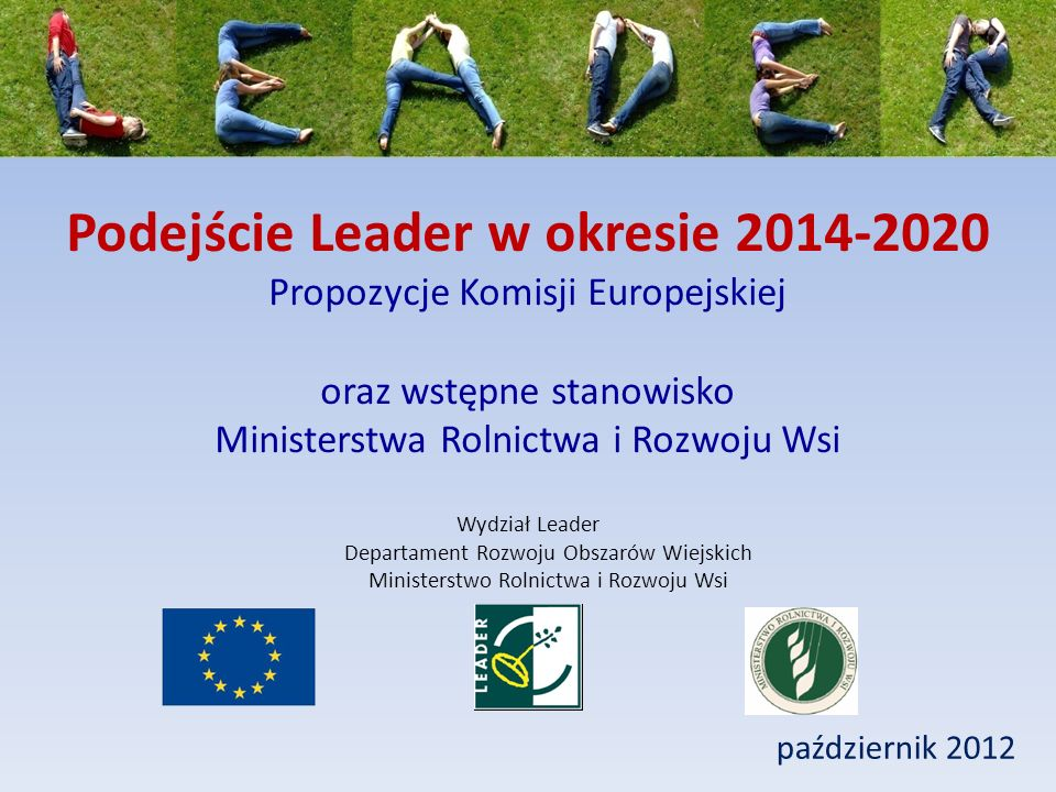 Podejście Leader w okresie 2014-2020 Propozycje Komisji Europejskiej oraz wstępne stanowisko Ministerstwa Rolnictwa i Rozwoju Wsi październik 2012 Wyd