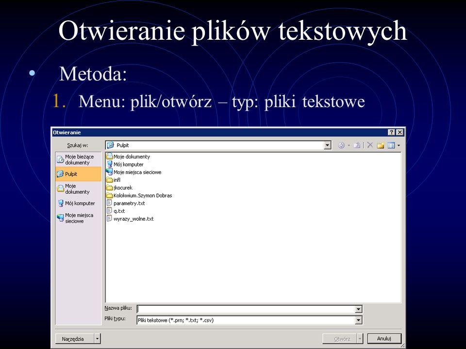 Otwieranie plików tekstowych Metoda: 1. Menu: plik/otwórz – typ: pliki tekstowe