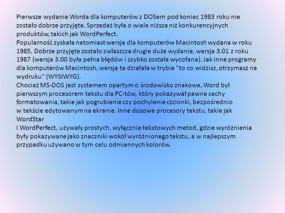 Pierwsze wydanie Worda dla komputerów z DOSem pod koniec 1983 roku nie zostało dobrze przyjęte. Sprzedaż była o wiele niższa niż konkurencyjnych produ