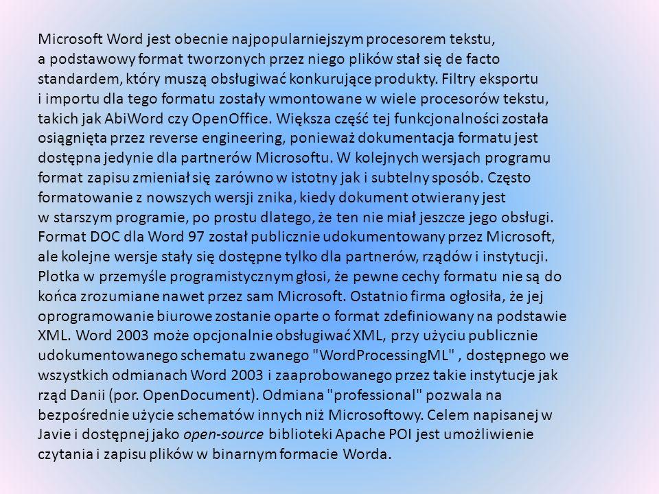 Microsoft Word jest obecnie najpopularniejszym procesorem tekstu, a podstawowy format tworzonych przez niego plików stał się de facto standardem, któr