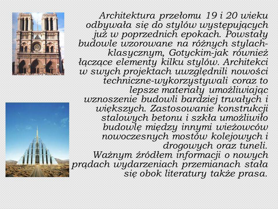 Architektura Architektura przełomu 19 i 20 wieku odbywała się do stylów występujących już w poprzednich epokach.