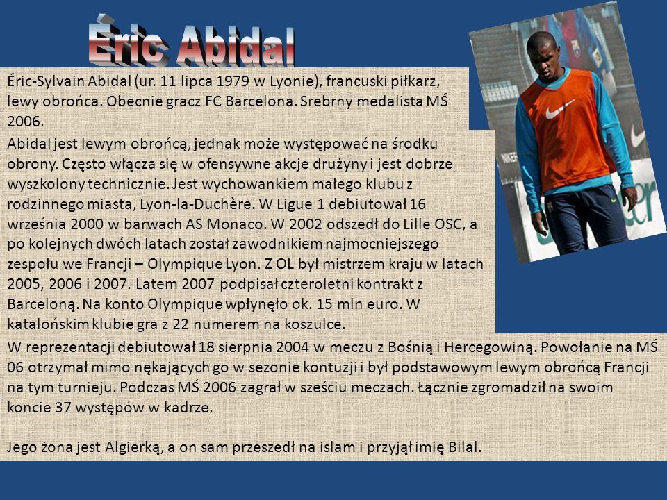Éric-Sylvain Abidal (ur.11 lipca 1979 w Lyonie), francuski piłkarz, lewy obrońca.