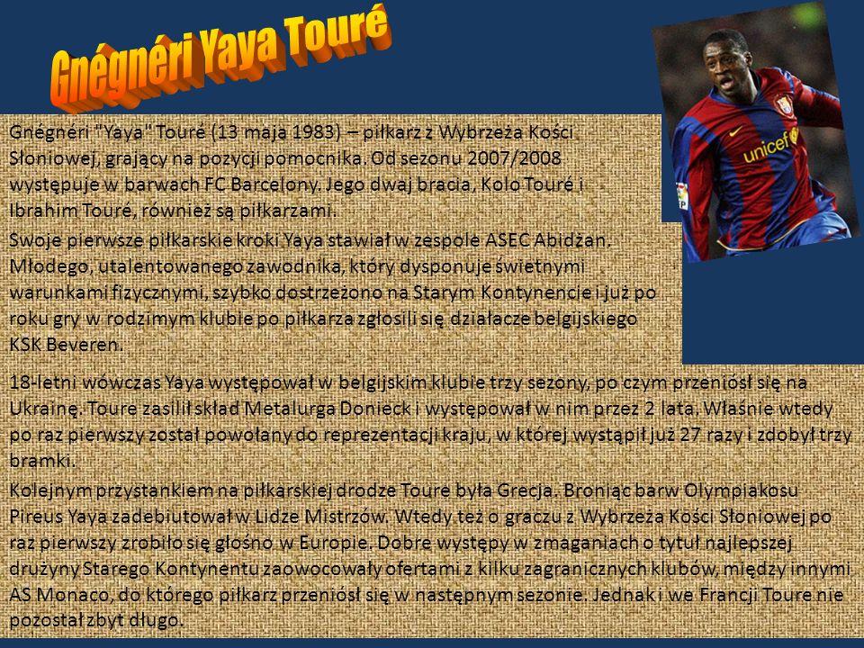 Gnégnéri Yaya Touré (13 maja 1983) – piłkarz z Wybrzeża Kości Słoniowej, grający na pozycji pomocnika.
