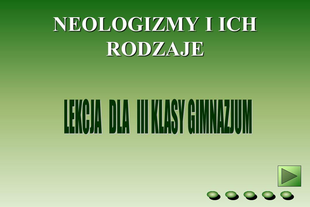 Neologizm to każdy nowo utworzony wyraz, wyrażenie lub konstrukcja składniowa.