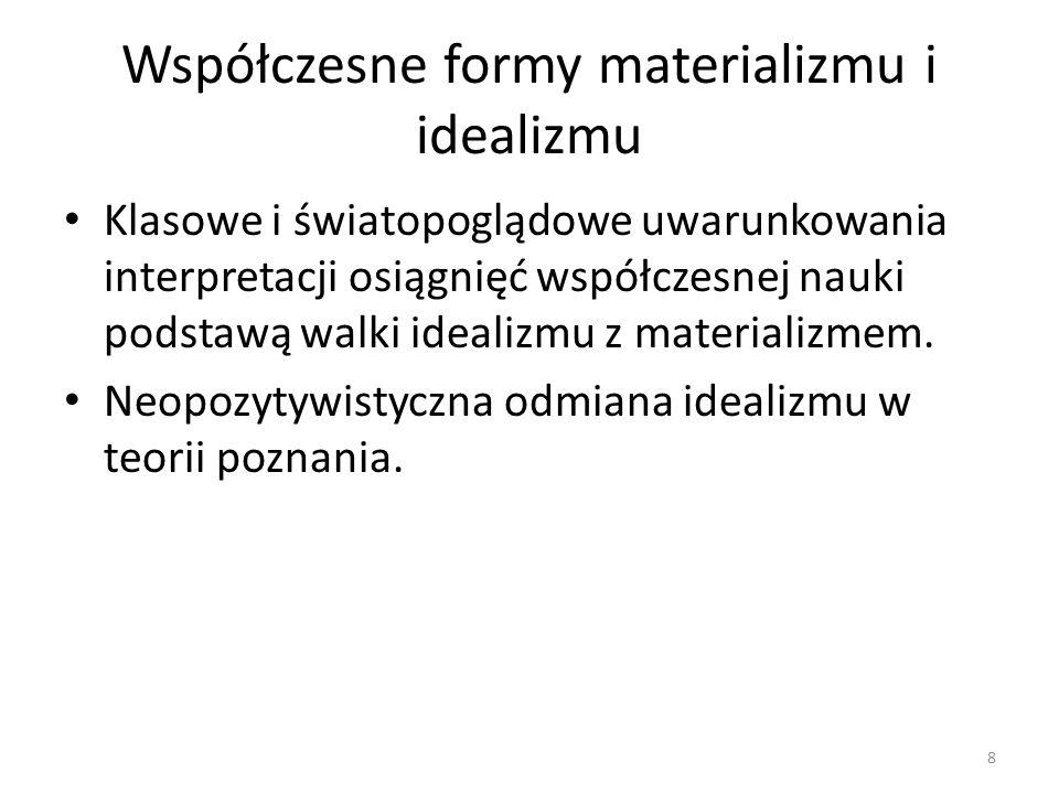 Walka idealizmu z materializmem a przyrodoznawstwo – Indeterministyczna interpretacja zasady nieoznaczoności Heisenberga, – Kwestionowanie materialności cząstek elementarnych.
