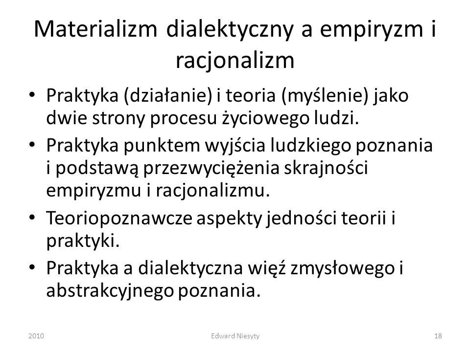 Materializm dialektyczny a empiryzm i racjonalizm Praktyka (działanie) i teoria (myślenie) jako dwie strony procesu życiowego ludzi. Praktyka punktem
