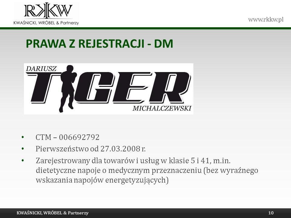 www.rkkw.pl PRAWA Z REJESTRACJI - DM KWAŚNICKI, WRÓBEL & Partnerzy10 CTM – 006692792 Pierwszeństwo od 27.03.2008 r. Zarejestrowany dla towarów i usług