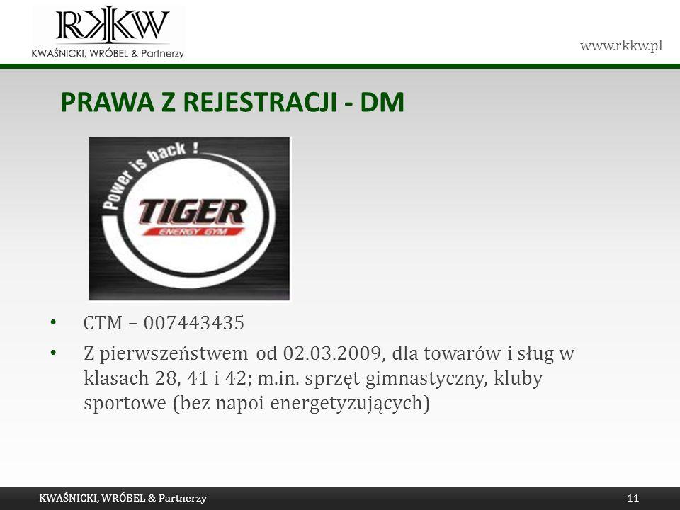 www.rkkw.pl PRAWA Z REJESTRACJI - DM KWAŚNICKI, WRÓBEL & Partnerzy11 CTM – 007443435 Z pierwszeństwem od 02.03.2009, dla towarów i sług w klasach 28,