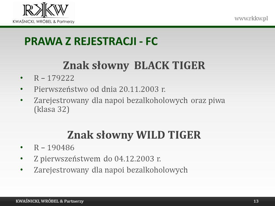 www.rkkw.pl PRAWA Z REJESTRACJI - FC KWAŚNICKI, WRÓBEL & Partnerzy13 Znak słowny BLACK TIGER R – 179222 Pierwszeństwo od dnia 20.11.2003 r. Zarejestro