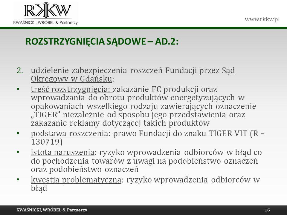www.rkkw.pl ROZSTRZYGNIĘCIA SĄDOWE – AD.2: KWAŚNICKI, WRÓBEL & Partnerzy16 2.udzielenie zabezpieczenia roszczeń Fundacji przez Sąd Okręgowy w Gdańsku: