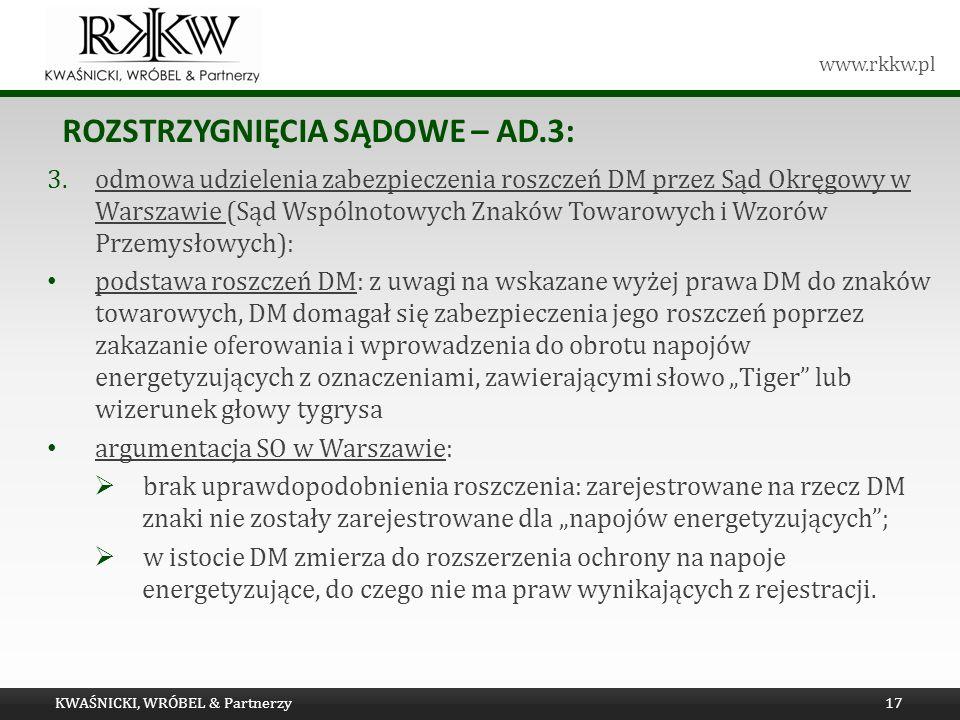 www.rkkw.pl ROZSTRZYGNIĘCIA SĄDOWE – AD.3: KWAŚNICKI, WRÓBEL & Partnerzy17 3.odmowa udzielenia zabezpieczenia roszczeń DM przez Sąd Okręgowy w Warszaw