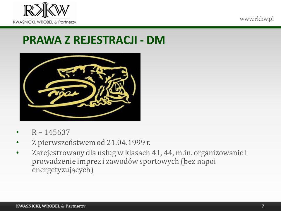 www.rkkw.pl PRAWA Z REJESTRACJI - DM KWAŚNICKI, WRÓBEL & Partnerzy7 R – 145637 Z pierwszeństwem od 21.04.1999 r. Zarejestrowany dla usług w klasach 41