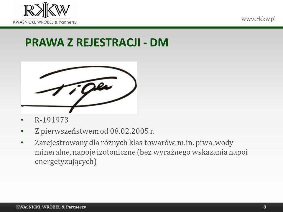www.rkkw.pl PRAWA Z REJESTRACJI - DM KWAŚNICKI, WRÓBEL & Partnerzy8 R-191973 Z pierwszeństwem od 08.02.2005 r. Zarejestrowany dla różnych klas towarów