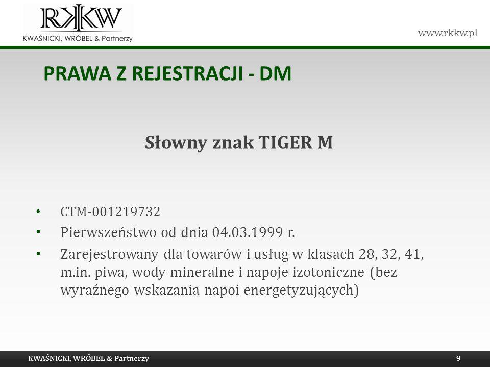 www.rkkw.pl PRAWA Z REJESTRACJI - DM KWAŚNICKI, WRÓBEL & Partnerzy9 Słowny znak TIGER M CTM-001219732 Pierwszeństwo od dnia 04.03.1999 r. Zarejestrowa