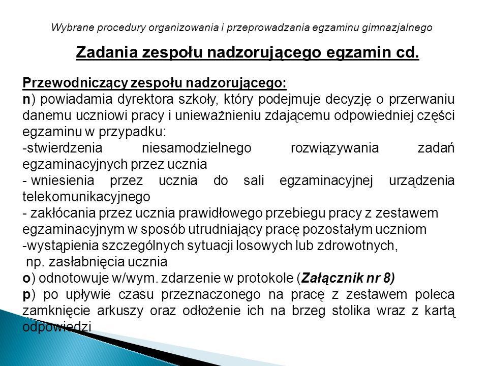 Wybrane procedury organizowania i przeprowadzania egzaminu gimnazjalnego Zadania zespołu nadzorującego egzamin cd. Przewodniczący zespołu nadzorująceg