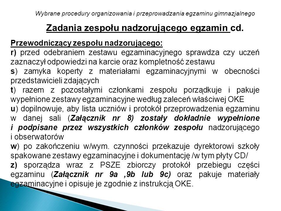 Wybrane procedury organizowania i przeprowadzania egzaminu gimnazjalnego Przewodniczący zespołu nadzorującego: r) przed odebraniem zestawu egzaminacyj