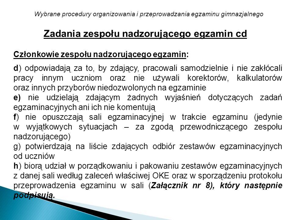 Wybrane procedury organizowania i przeprowadzania egzaminu gimnazjalnego Członkowie zespołu nadzorującego egzamin: d) odpowiadają za to, by zdający, p